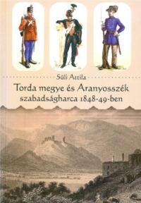 Süli Attila: Torda vármegye és Aranyosszék szabadságharca